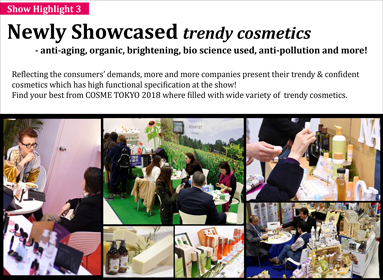 Newly Showcased cosmetics in high demand ∼ Organic, Anti-aging, Bio used, Brightening, etc.